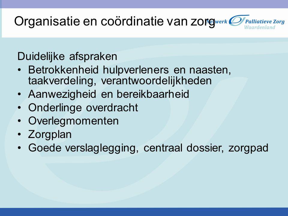 Organisatie en coördinatie van zorg Duidelijke afspraken Betrokkenheid hulpverleners en naasten, taakverdeling, verantwoordelijkheden Aanwezigheid en