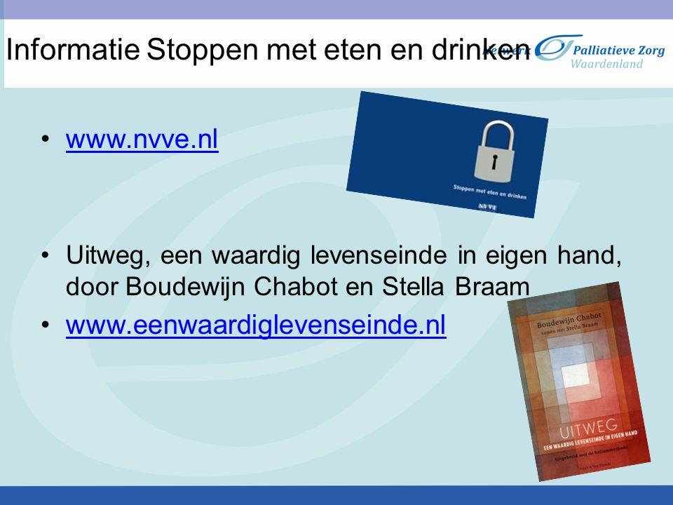 Informatie Stoppen met eten en drinken www.nvve.nl Uitweg, een waardig levenseinde in eigen hand, door Boudewijn Chabot en Stella Braam www.eenwaardig