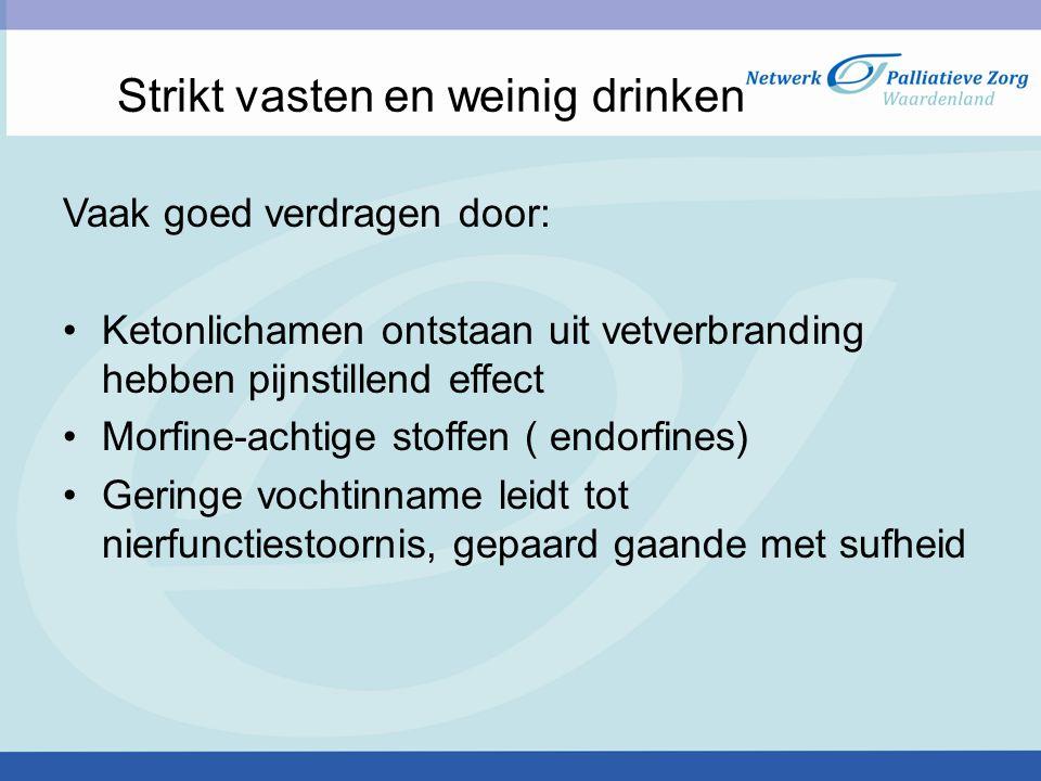 Strikt vasten en weinig drinken Vaak goed verdragen door: Ketonlichamen ontstaan uit vetverbranding hebben pijnstillend effect Morfine-achtige stoffen