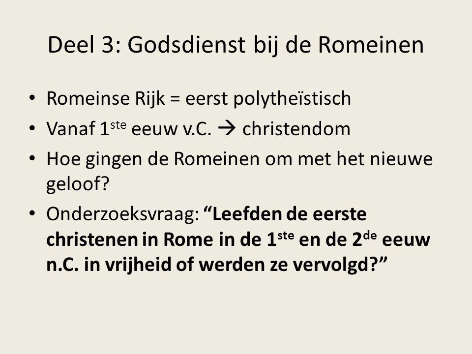 Deel 3: Godsdienst bij de Romeinen Romeinse Rijk = eerst polytheïstisch Vanaf 1 ste eeuw v.C.  christendom Hoe gingen de Romeinen om met het nieuwe g