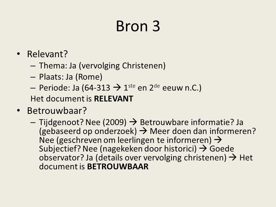 Bron 3 Relevant? – Thema: Ja (vervolging Christenen) – Plaats: Ja (Rome) – Periode: Ja (64-313  1 ste en 2 de eeuw n.C.) Het document is RELEVANT Bet