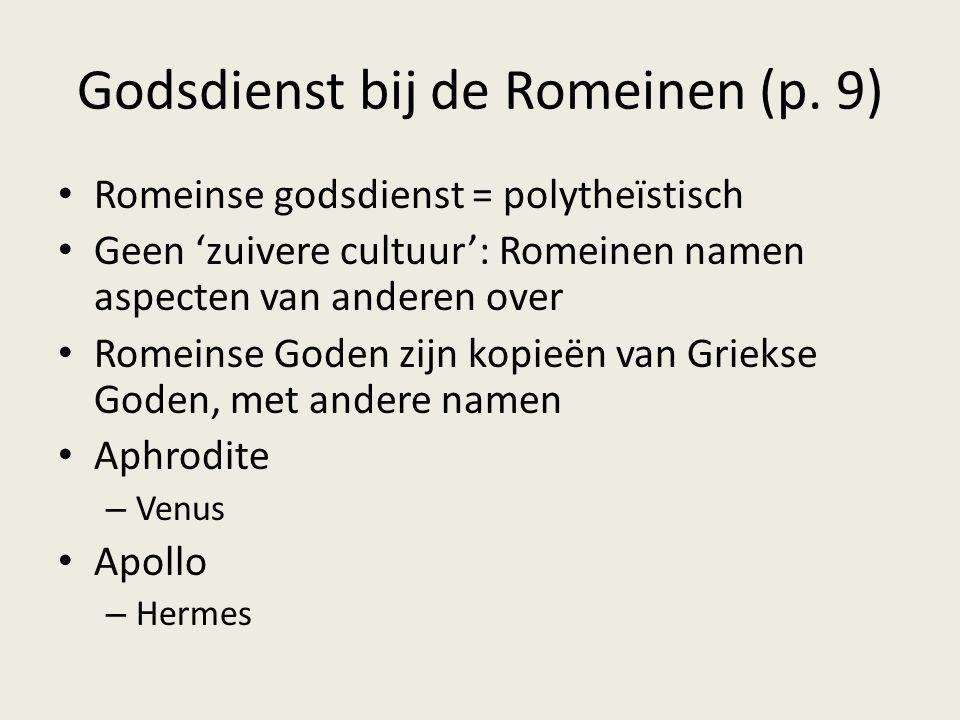 Godsdienst bij de Romeinen (p. 9) Romeinse godsdienst = polytheïstisch Geen 'zuivere cultuur': Romeinen namen aspecten van anderen over Romeinse Goden