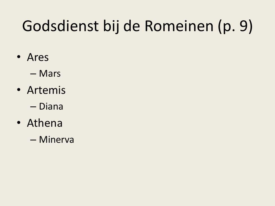 Godsdienst bij de Romeinen (p. 9) Ares – Mars Artemis – Diana Athena – Minerva