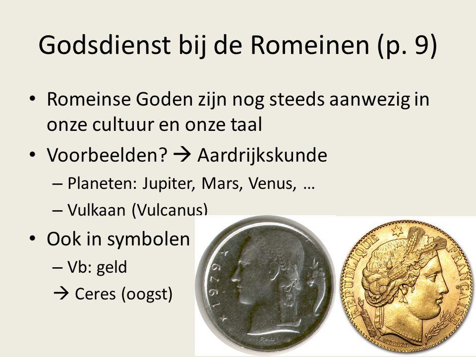 Godsdienst bij de Romeinen (p. 9) Romeinse Goden zijn nog steeds aanwezig in onze cultuur en onze taal Voorbeelden?  Aardrijkskunde – Planeten: Jupit