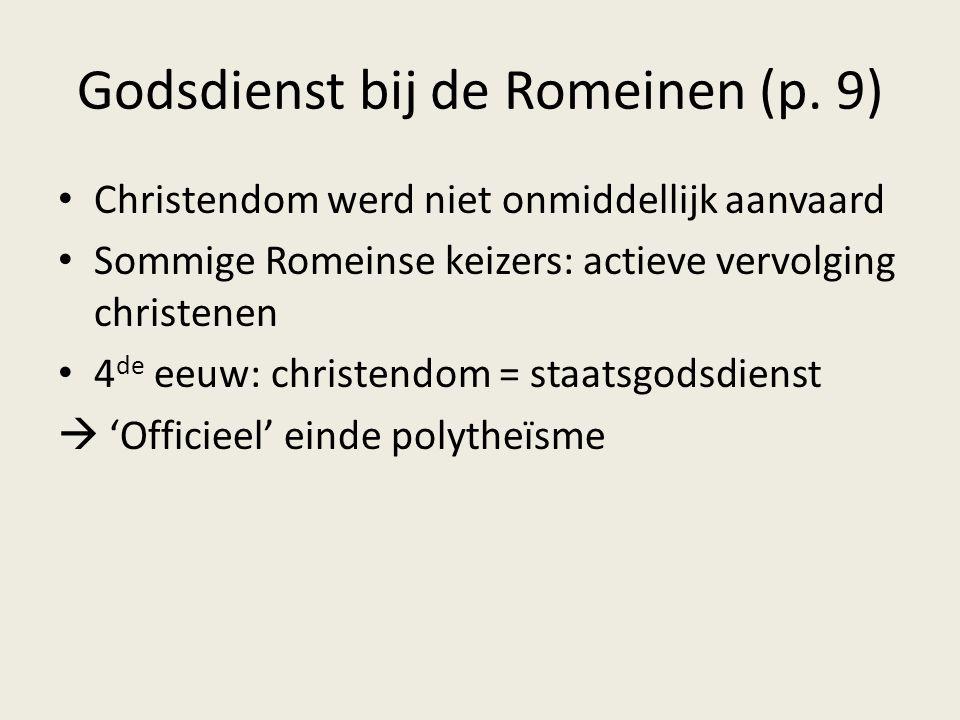 Godsdienst bij de Romeinen (p. 9) Christendom werd niet onmiddellijk aanvaard Sommige Romeinse keizers: actieve vervolging christenen 4 de eeuw: chris