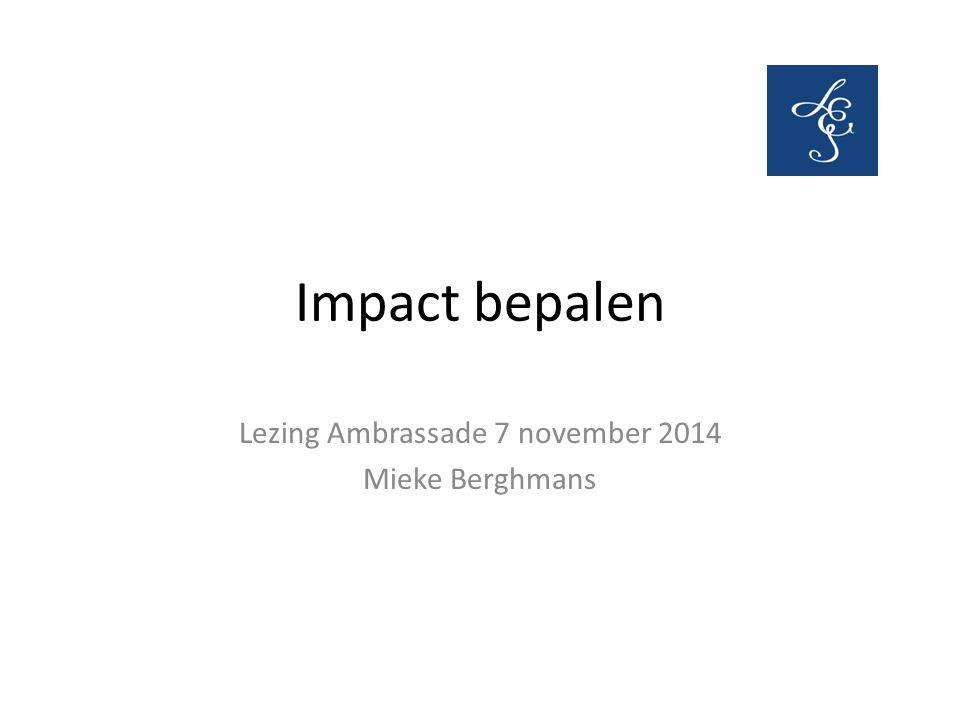 Impact bepalen Lezing Ambrassade 7 november 2014 Mieke Berghmans