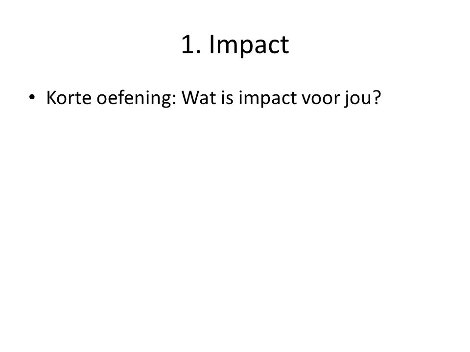 1. Impact Korte oefening: Wat is impact voor jou