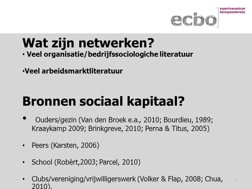 Wat zijn netwerken? Veel organisatie/bedrijfssociologiche literatuur Veel arbeidsmarktliteratuur Bronnen sociaal kapitaal? Ouders/gezin (Van den Broek