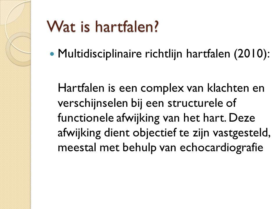 Wat is hartfalen? Multidisciplinaire richtlijn hartfalen (2010): Hartfalen is een complex van klachten en verschijnselen bij een structurele of functi