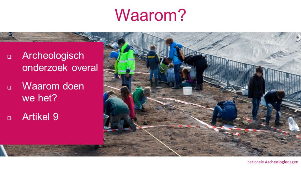 Waarom.  Archeologisch onderzoek overal  Waarom doen we het.