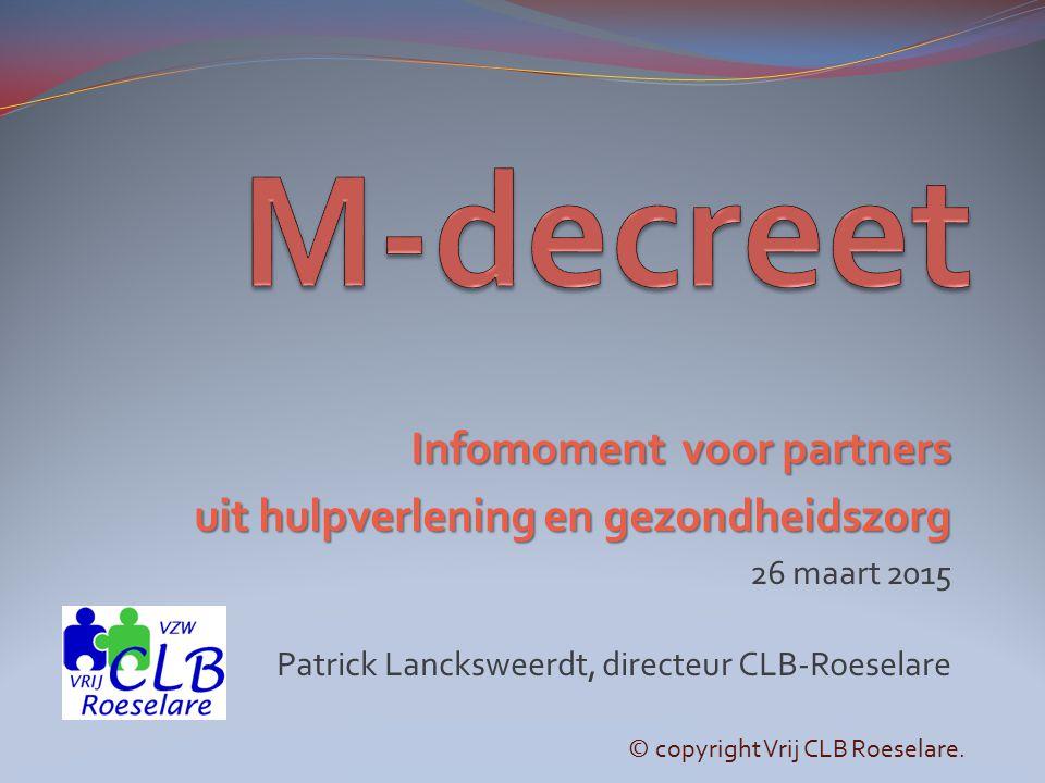 Infomoment voor partners uit hulpverlening en gezondheidszorg 26 maart 2015 Patrick Lancksweerdt, directeur CLB-Roeselare © copyright Vrij CLB Roesela