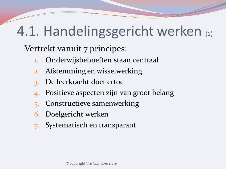 4.1. Handelingsgericht werken (1) Vertrekt vanuit 7 principes: 1.Onderwijsbehoeften staan centraal 2.Afstemming en wisselwerking 3.De leerkracht doet