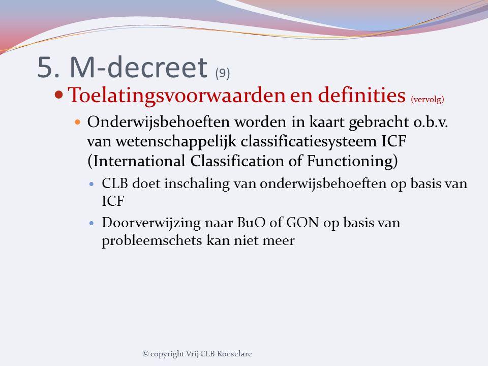 5. M-decreet (9) Toelatingsvoorwaarden en definities (vervolg) Onderwijsbehoeften worden in kaart gebracht o.b.v. van wetenschappelijk classificatiesy