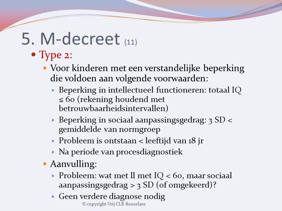 5. M-decreet (11) Type 2: Voor kinderen met een verstandelijke beperking die voldoen aan volgende voorwaarden: Beperking in intellectueel functioneren