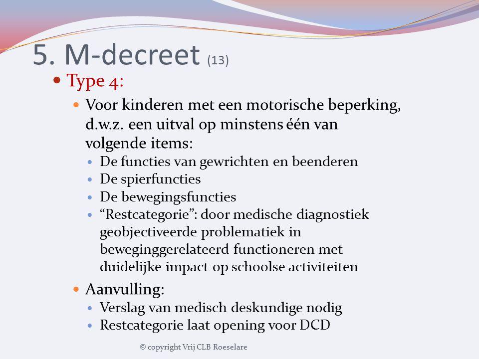5. M-decreet (13) Type 4: Voor kinderen met een motorische beperking, d.w.z. een uitval op minstens één van volgende items: De functies van gewrichten