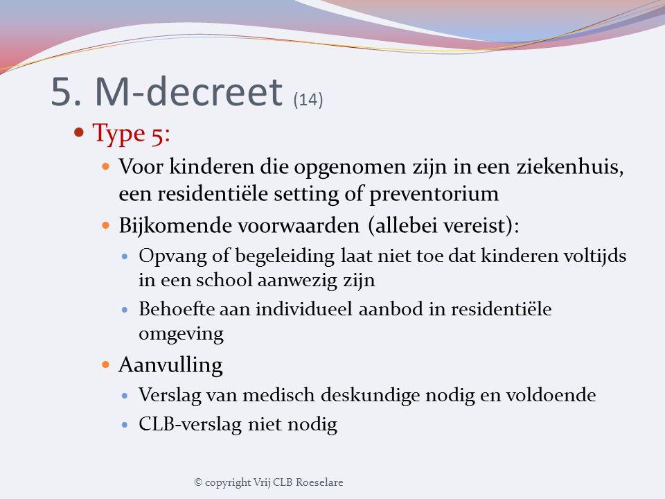 5. M-decreet (14) Type 5: Voor kinderen die opgenomen zijn in een ziekenhuis, een residentiële setting of preventorium Bijkomende voorwaarden (allebei