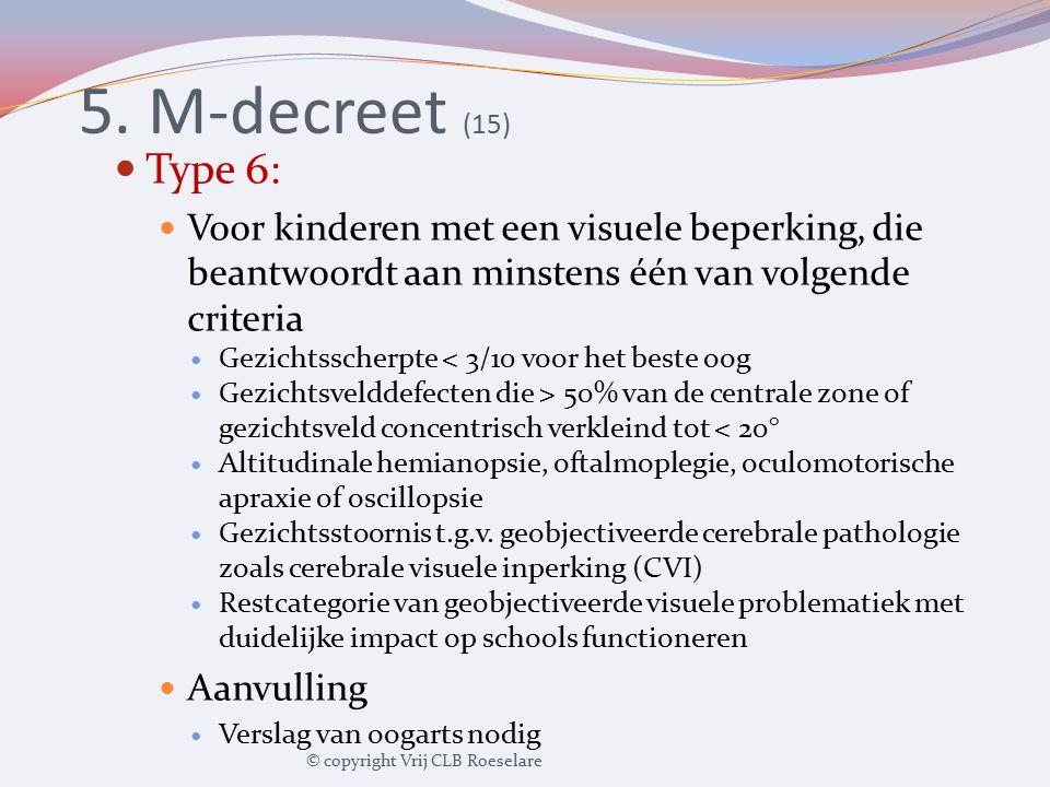 5. M-decreet (15) Type 6: Voor kinderen met een visuele beperking, die beantwoordt aan minstens één van volgende criteria Gezichtsscherpte < 3/10 voor