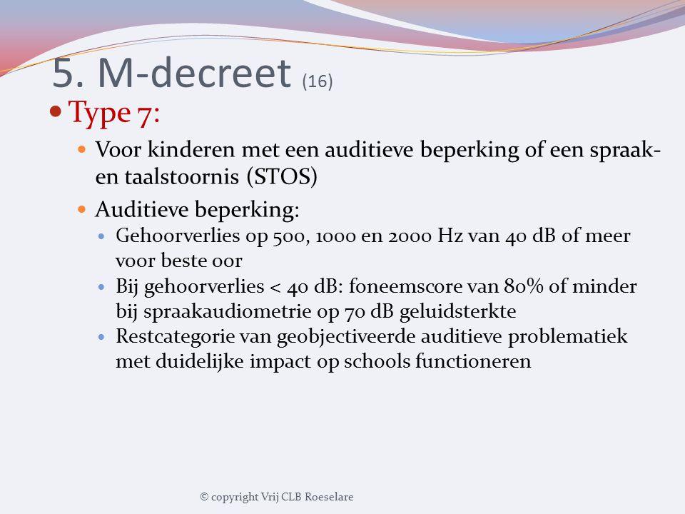5. M-decreet (16) Type 7: Voor kinderen met een auditieve beperking of een spraak- en taalstoornis (STOS) Auditieve beperking: Gehoorverlies op 500, 1