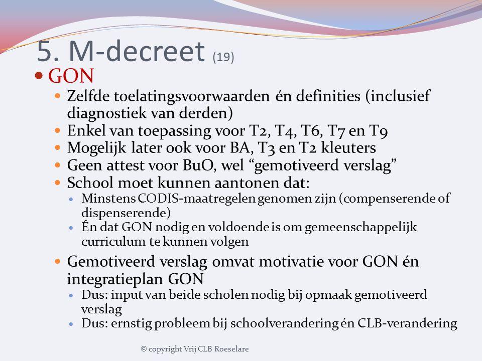 5. M-decreet (19) GON Zelfde toelatingsvoorwaarden én definities (inclusief diagnostiek van derden) Enkel van toepassing voor T2, T4, T6, T7 en T9 Mog