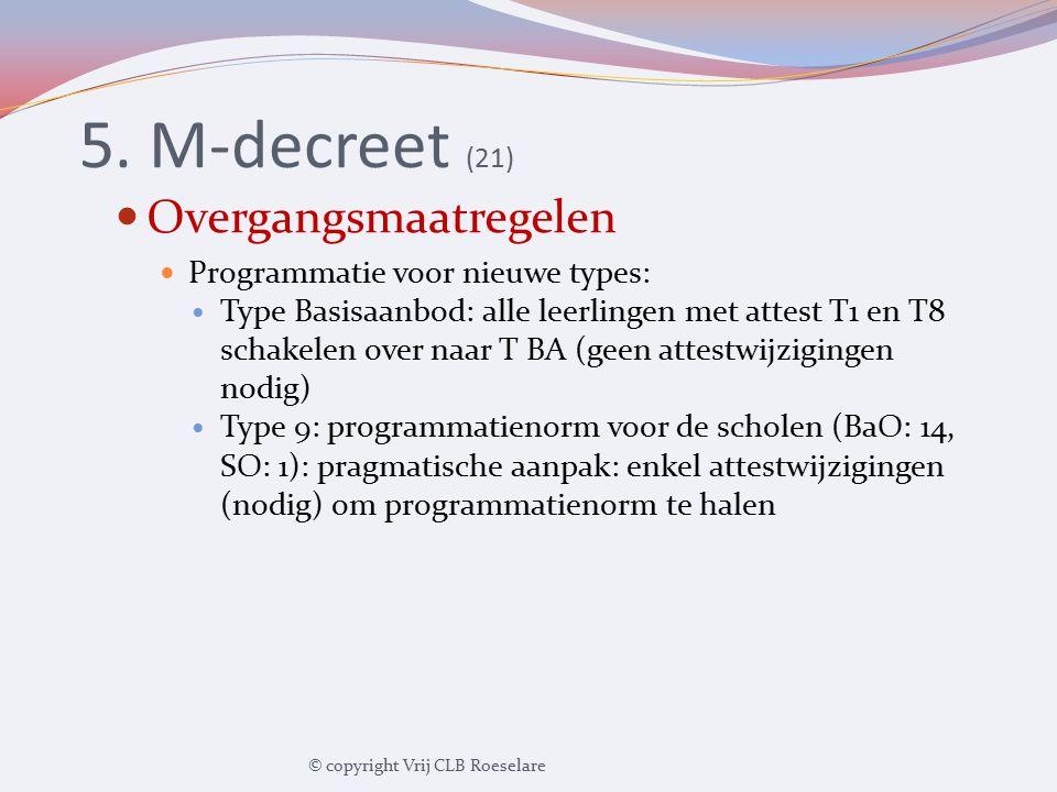 5. M-decreet (21) Overgangsmaatregelen Programmatie voor nieuwe types: Type Basisaanbod: alle leerlingen met attest T1 en T8 schakelen over naar T BA