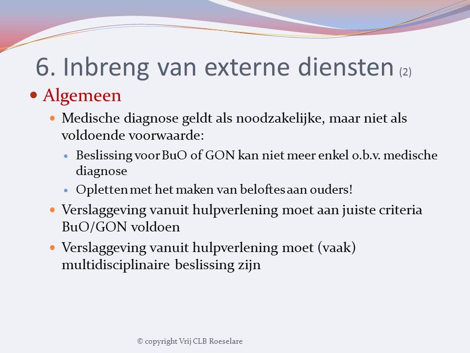 6. Inbreng van externe diensten (2) Algemeen Medische diagnose geldt als noodzakelijke, maar niet als voldoende voorwaarde: Beslissing voor BuO of GON