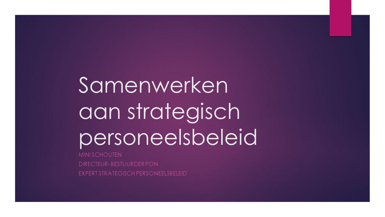 Samenwerken aan strategisch personeelsbeleid MINI SCHOUTEN DIRECTEUR- BESTUURDER PON EXPERT STRATEGISCH PERSONEELSBELEID