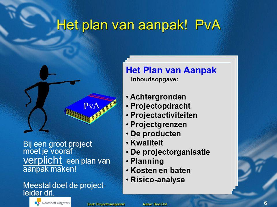 6 Boek: Projectmanagement Auteur: Roel Grit Het plan van aanpak.