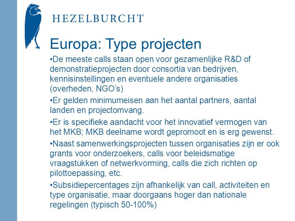 Europa: Type projecten De meeste calls staan open voor gezamenlijke R&D of demonstratieprojecten door consortia van bedrijven, kennisinstellingen en eventuele andere organisaties (overheden, NGO's) Er gelden minimumeisen aan het aantal partners, aantal landen en projectomvang.