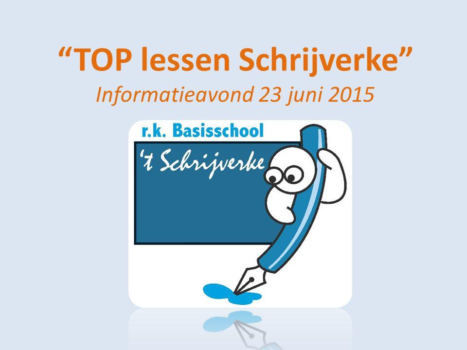 """""""TOP lessen Schrijverke"""" Informatieavond 23 juni 2015"""
