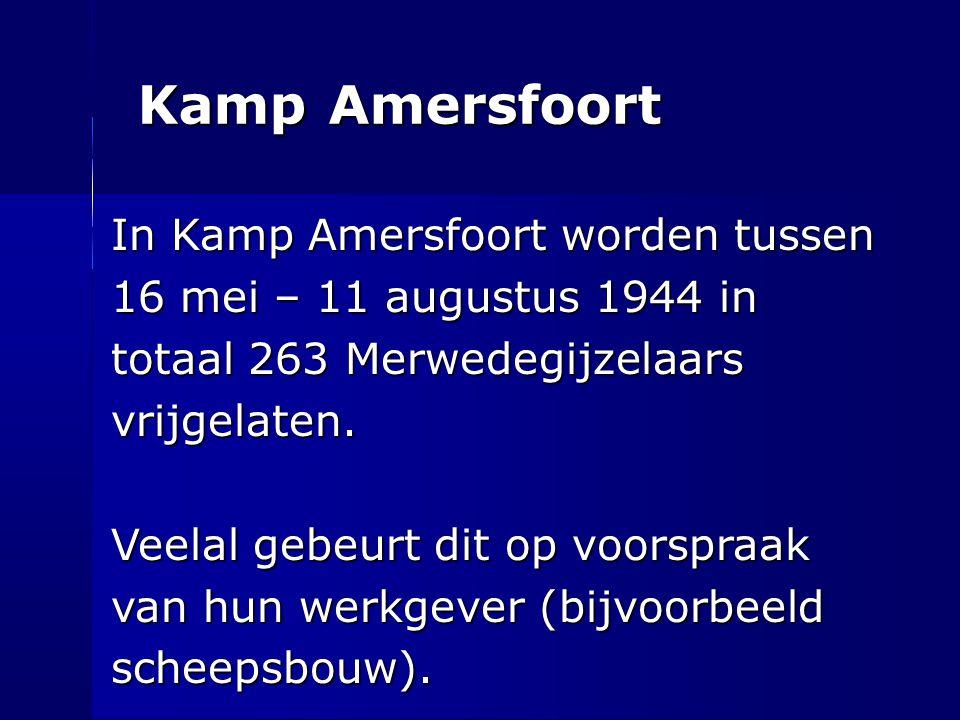 Kamp Amersfoort In Kamp Amersfoort worden tussen 16 mei – 11 augustus 1944 in totaal 263 Merwedegijzelaars vrijgelaten. Veelal gebeurt dit op voorspra