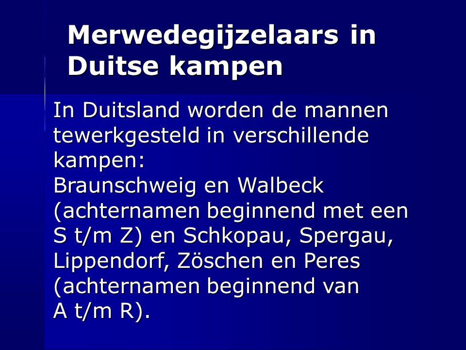Merwedegijzelaars in Duitse kampen In Duitsland worden de mannen tewerkgesteld in verschillende kampen: Braunschweig en Walbeck (achternamen beginnend