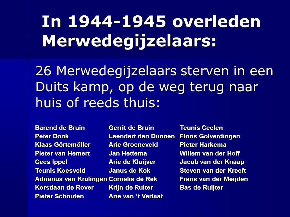 In 1944-1945 overleden Merwedegijzelaars: 26 Merwedegijzelaars sterven in een Duits kamp, op de weg terug naar huis of reeds thuis: Barend de BruinGer