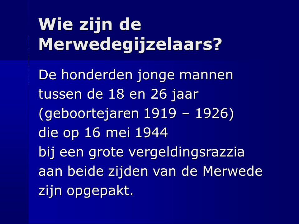 Wie zijn de Merwedegijzelaars? De honderden jonge mannen tussen de 18 en 26 jaar (geboortejaren 1919 – 1926) die op 16 mei 1944 bij een grote vergeldi