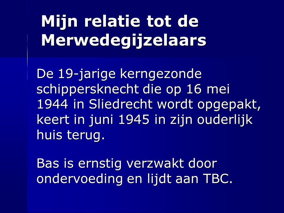 Mijn relatie tot de Merwedegijzelaars De 19-jarige kerngezonde schippersknecht die op 16 mei 1944 in Sliedrecht wordt opgepakt, keert in juni 1945 in