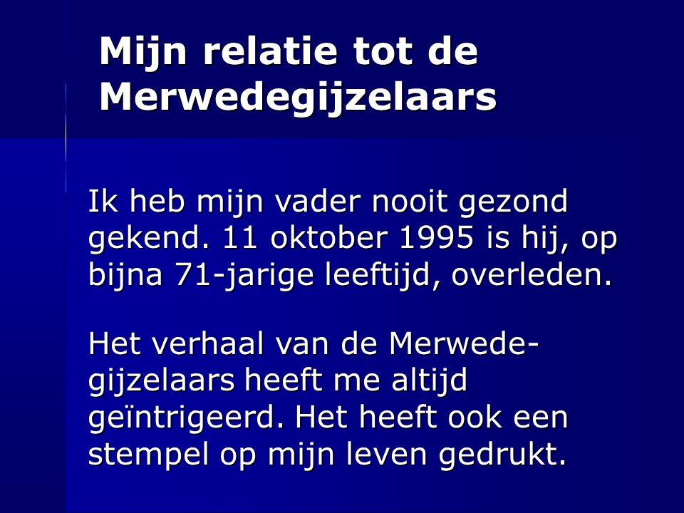 Mijn relatie tot de Merwedegijzelaars Ik heb mijn vader nooit gezond gekend. 11 oktober 1995 is hij, op bijna 71-jarige leeftijd, overleden. Het verha