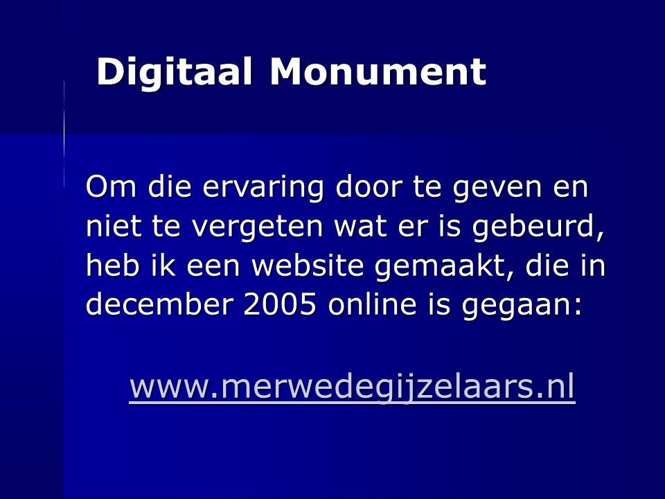 Digitaal Monument Om die ervaring door te geven en niet te vergeten wat er is gebeurd, heb ik een website gemaakt, die in december 2005 online is gega
