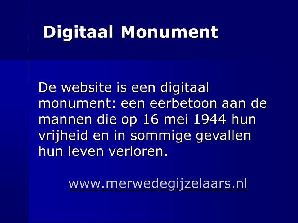 Digitaal Monument De website is een digitaal monument: een eerbetoon aan de mannen die op 16 mei 1944 hun vrijheid en in sommige gevallen hun leven ve