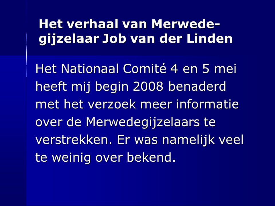 Het verhaal van Merwede- gijzelaar Job van der Linden Het Nationaal Comité 4 en 5 mei heeft mij begin 2008 benaderd met het verzoek meer informatie ov