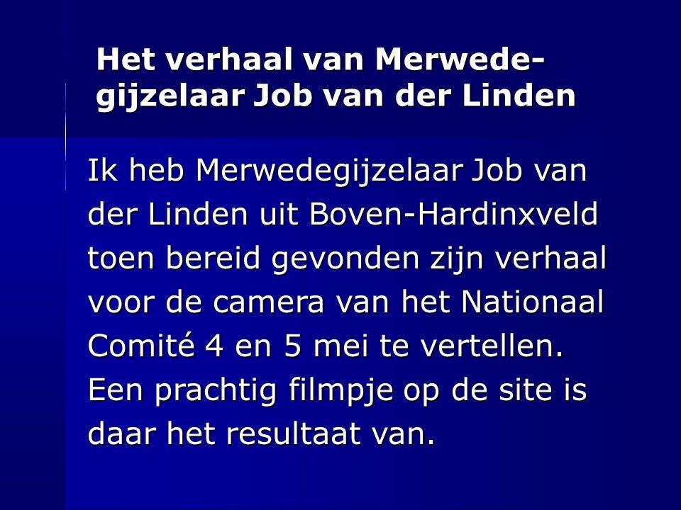 Het verhaal van Merwede- gijzelaar Job van der Linden Ik heb Merwedegijzelaar Job van der Linden uit Boven-Hardinxveld toen bereid gevonden zijn verha