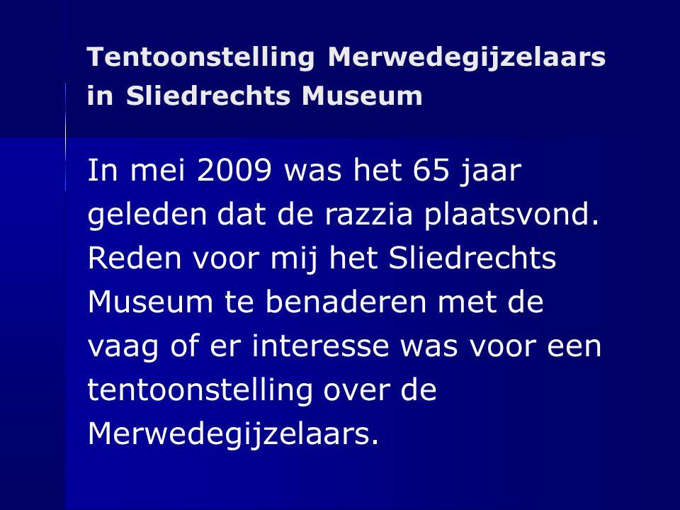 Tentoonstelling Merwedegijzelaars in Sliedrechts Museum In mei 2009 was het 65 jaar geleden dat de razzia plaatsvond. Reden voor mij het Sliedrechts M