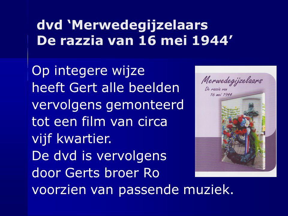 dvd 'Merwedegijzelaars De razzia van 16 mei 1944' Op integere wijze heeft Gert alle beelden vervolgens gemonteerd tot een film van circa vijf kwartier