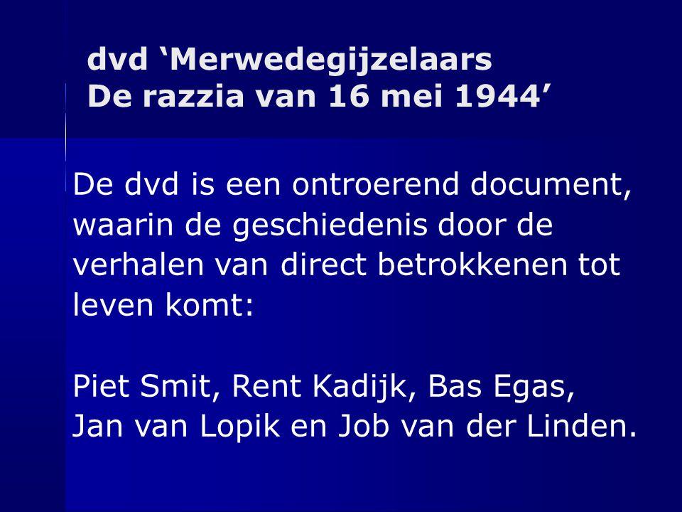 dvd 'Merwedegijzelaars De razzia van 16 mei 1944' De dvd is een ontroerend document, waarin de geschiedenis door de verhalen van direct betrokkenen to