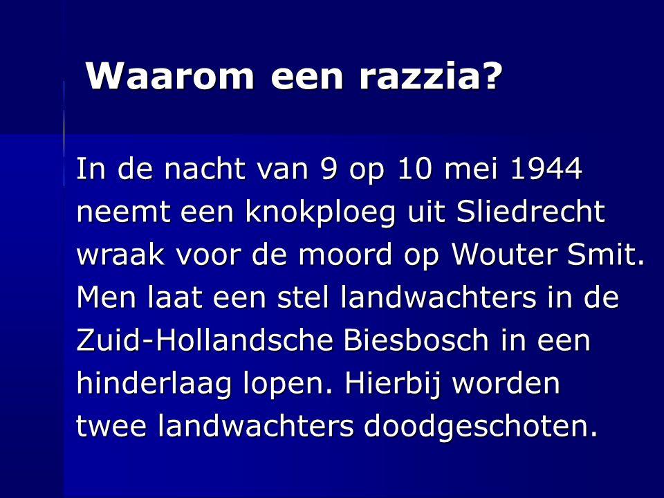 Waarom een razzia? In de nacht van 9 op 10 mei 1944 neemt een knokploeg uit Sliedrecht wraak voor de moord op Wouter Smit. Men laat een stel landwacht
