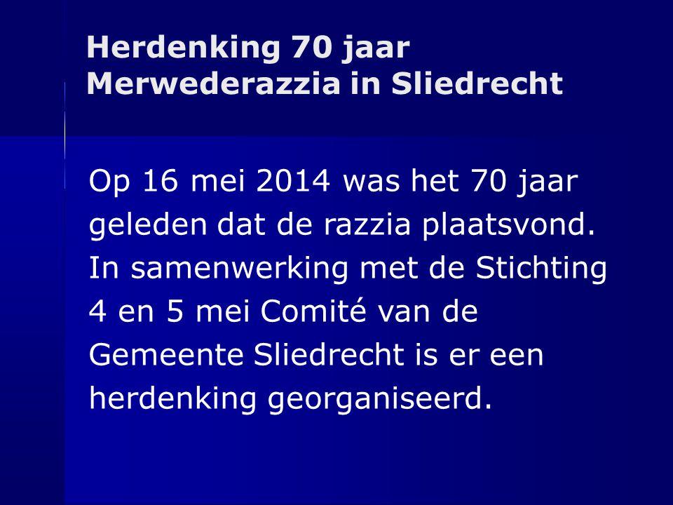 Herdenking 70 jaar Merwederazzia in Sliedrecht Op 16 mei 2014 was het 70 jaar geleden dat de razzia plaatsvond. In samenwerking met de Stichting 4 en