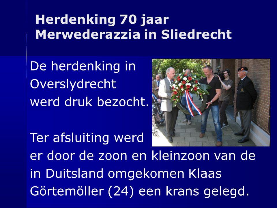 Herdenking 70 jaar Merwederazzia in Sliedrecht De herdenking in Overslydrecht werd druk bezocht. Ter afsluiting werd er door de zoon en kleinzoon van