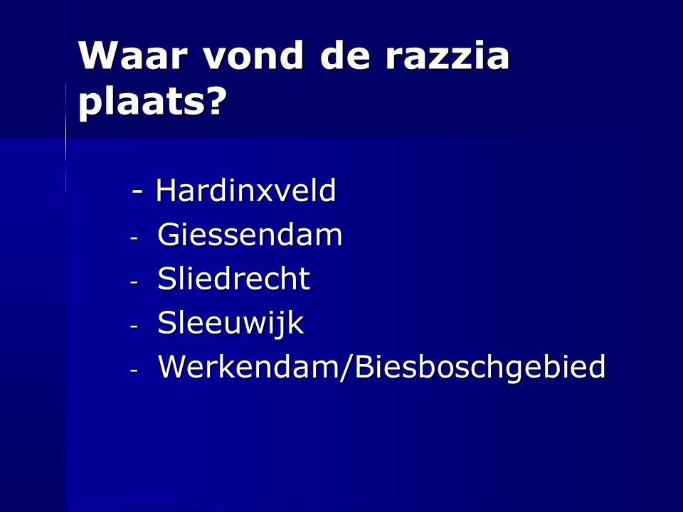 Waar vond de razzia plaats? - Hardinxveld - Hardinxveld - Giessendam - Sliedrecht - Sleeuwijk - Werkendam/Biesboschgebied