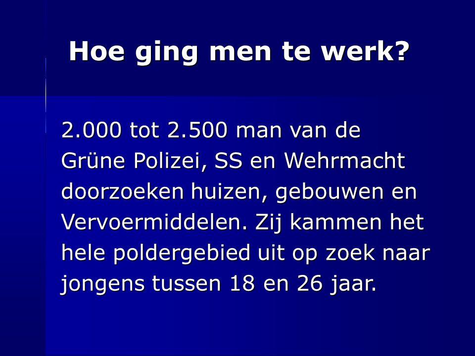 Hoe ging men te werk? 2.000 tot 2.500 man van de Grüne Polizei, SS en Wehrmacht doorzoeken huizen, gebouwen en Vervoermiddelen. Zij kammen het hele po