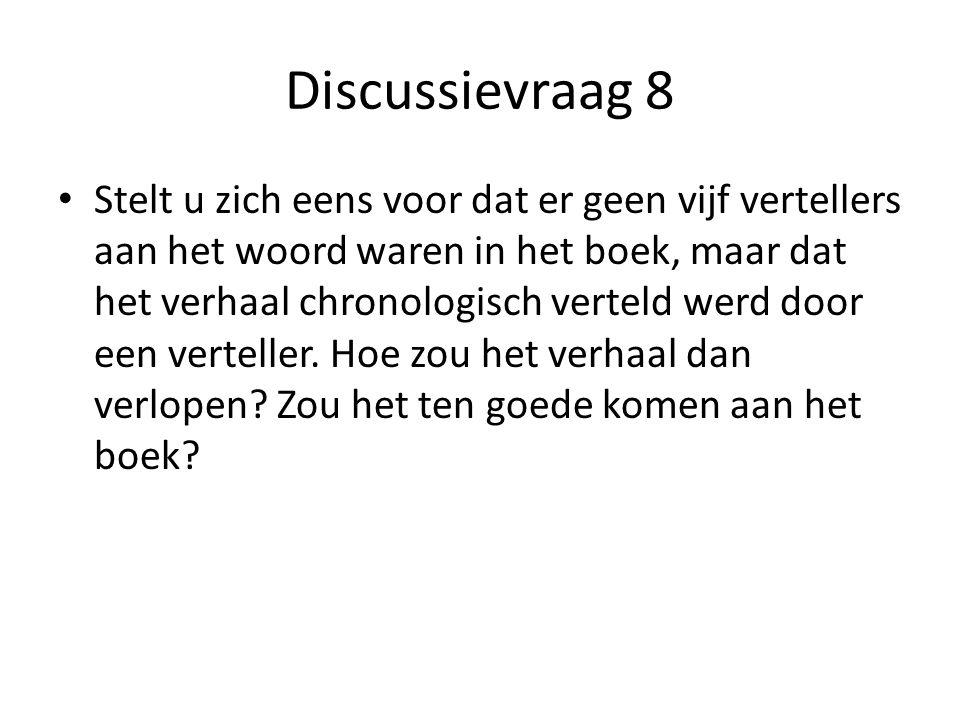 Discussievraag 8 Stelt u zich eens voor dat er geen vijf vertellers aan het woord waren in het boek, maar dat het verhaal chronologisch verteld werd door een verteller.
