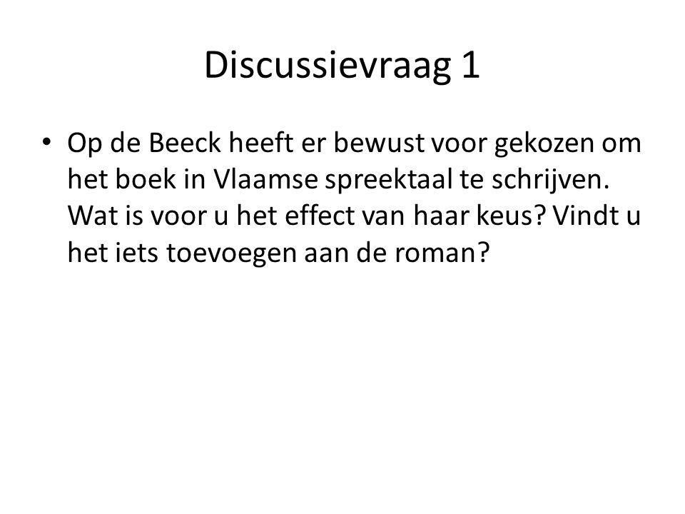 Discussievraag 1 Op de Beeck heeft er bewust voor gekozen om het boek in Vlaamse spreektaal te schrijven.