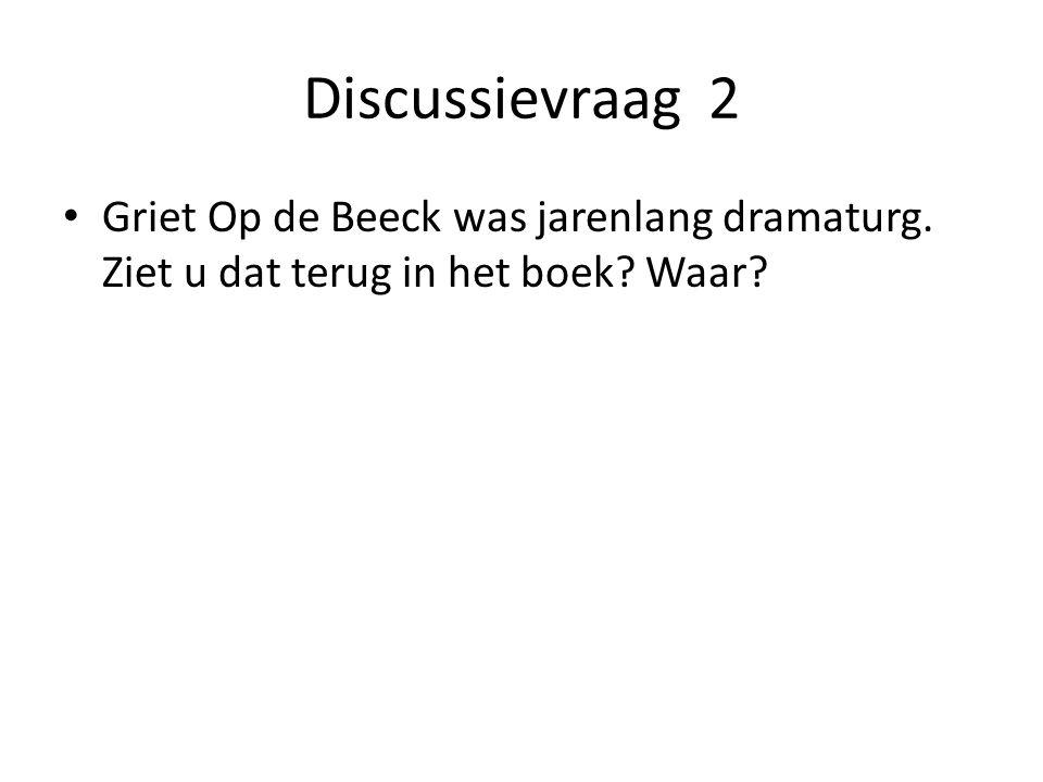 Discussievraag 2 Griet Op de Beeck was jarenlang dramaturg. Ziet u dat terug in het boek? Waar?